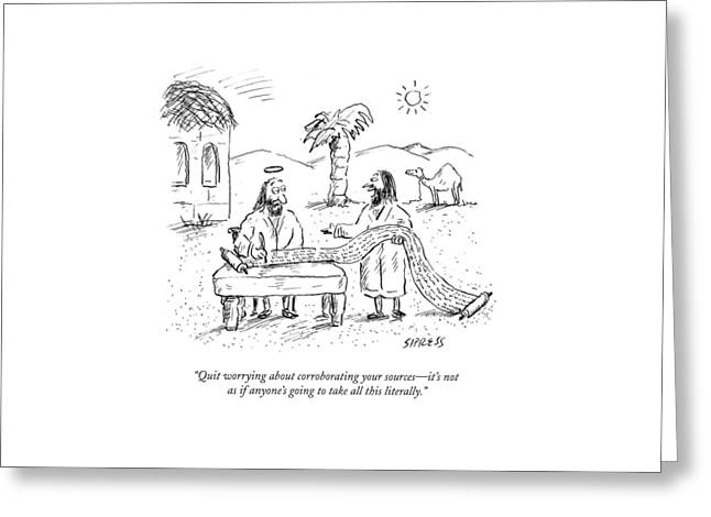 Quit Worrying About Corroborating Your Sources - Greeting Card by David Sipress
