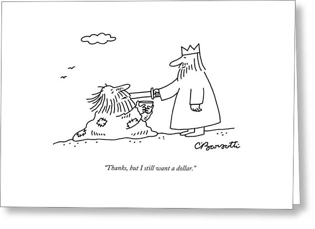 Thanks, But I Still Want A Dollar Greeting Card by Charles Barsotti