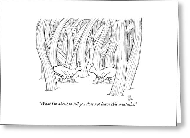 What I'm About To Tell You Does Not Leave This Greeting Card by Paul Noth