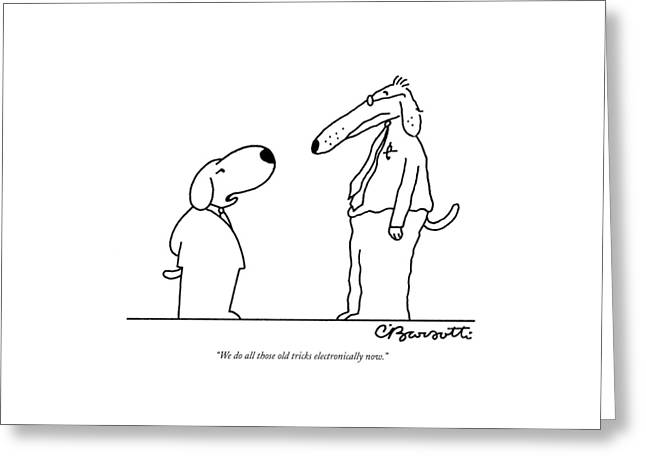 We Do All Those Old Tricks Electronically Now Greeting Card by Charles Barsotti