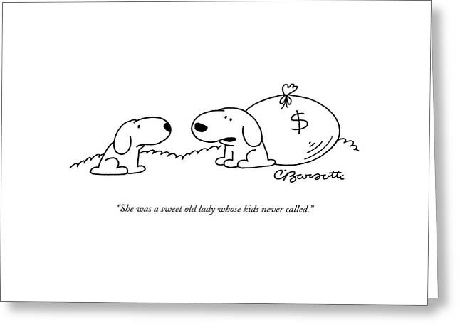 She Was A Sweet Old Lady Whose Kids Never Called Greeting Card by Charles Barsotti
