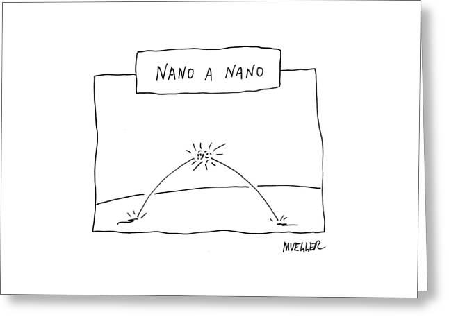 Nano A Nano Greeting Card by Peter Mueller