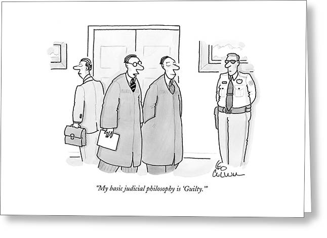 My Basic Judicial Philosophy Is 'guilty.' Greeting Card