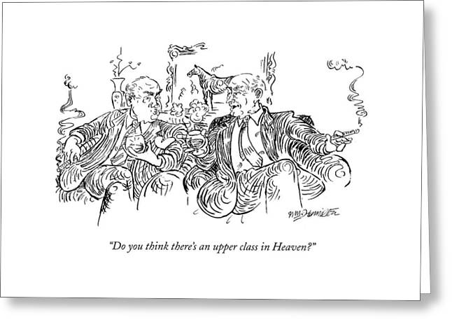 Do You Think There's An Upper Class In Heaven? Greeting Card