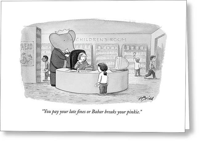 You Pay Your Late Fines Or Babar Breaks Greeting Card