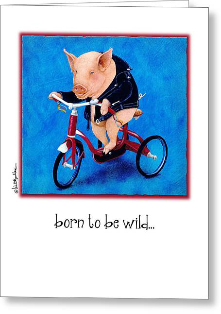 Born To Be Wild... Greeting Card by Will Bullas