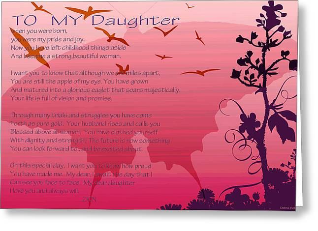 To My Daughter Greeting Card by Debra     Vatalaro