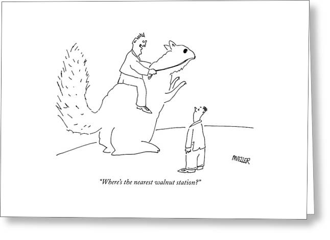 Where's The Nearest Walnut Station? Greeting Card by Peter Mueller