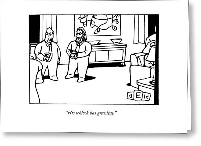 His Schlock Has Gravitas Greeting Card