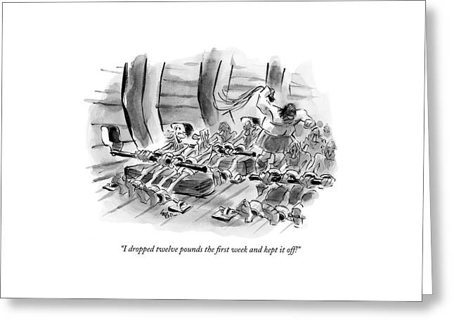 I Dropped Twelve Pounds The First Week And Kept Greeting Card by Lee Lorenz