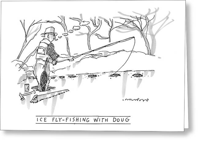 Ice Fly-fishing With Doug Greeting Card