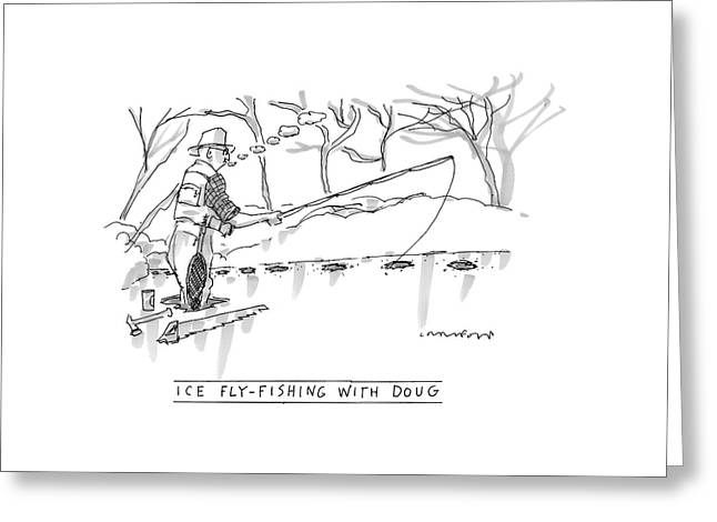 Ice Fly-fishing With Doug Greeting Card by Michael Crawford