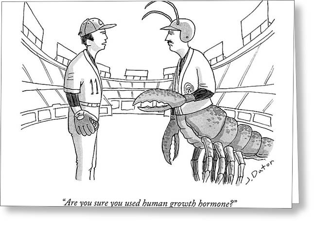 Are You Sure You Used Human Growth Hormone? Greeting Card