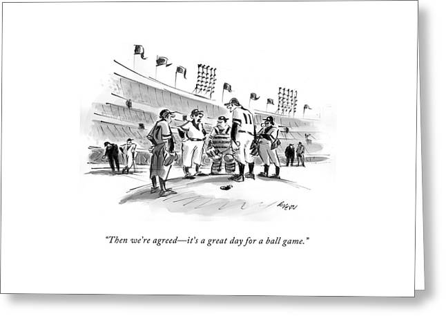Then We're Agreed - It's A Great Day For A Ball Greeting Card by Lee Lorenz