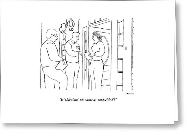 Is 'oblivious' The Same As' Undecided'? Greeting Card by Michael Shaw