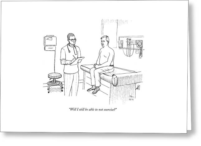 Will I Still Be Able To Not Exercise? Greeting Card by Paul Noth