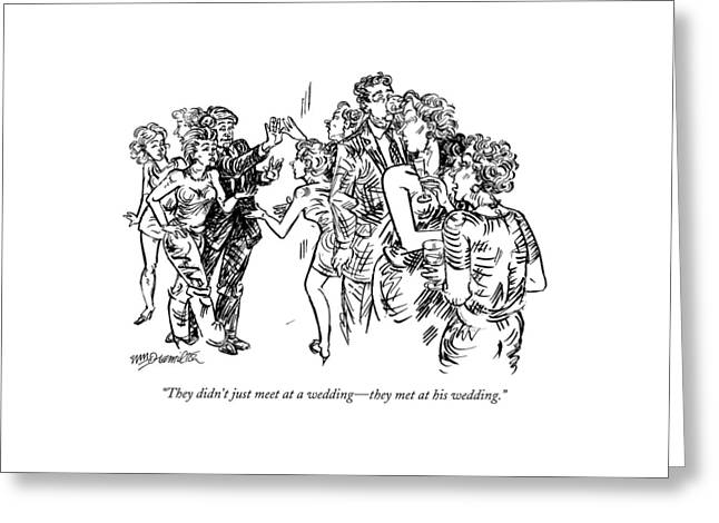 They Didn't Just Meet At A Wedding - They Met Greeting Card by William Hamilton