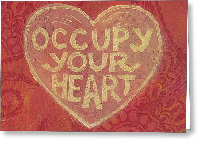Occupy Your Heart Greeting Card by Jennifer Mazzucco