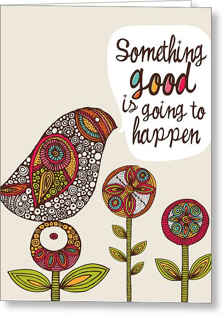 Something Good Is Going To Happen Greeting Card by Valentina Ramos