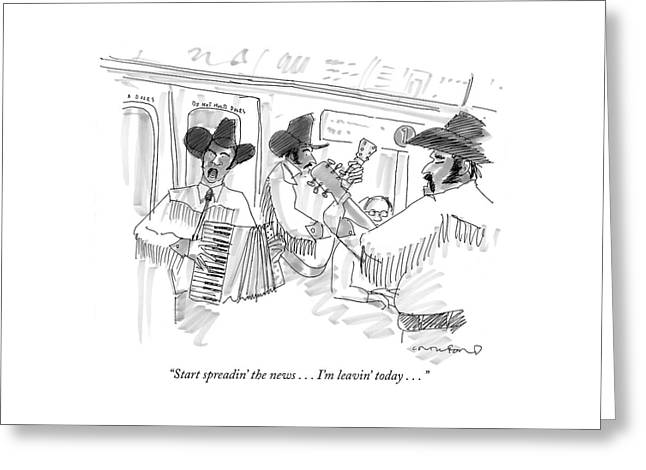 Start Spreadin' The News . . . I'm Leavin' Today Greeting Card