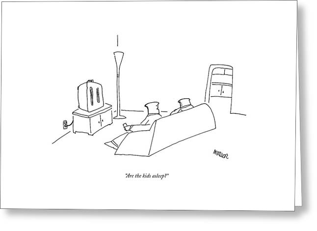 Are The Kids Asleep? Greeting Card by Peter Mueller