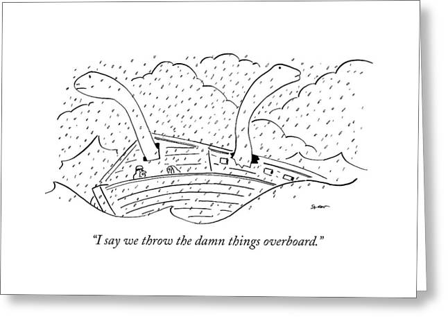 I Say We Throw The Damn Things Overboard Greeting Card