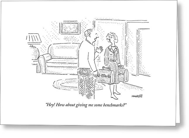 Hey! How About Giving Me Some Benchmarks? Greeting Card by Robert Mankoff