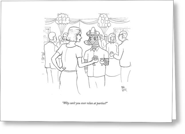 Why Can't You Ever Relax At Parties? Greeting Card