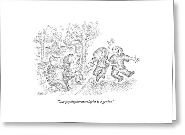 Our Psychopharmacologist Is A Genius Greeting Card by Edward Koren