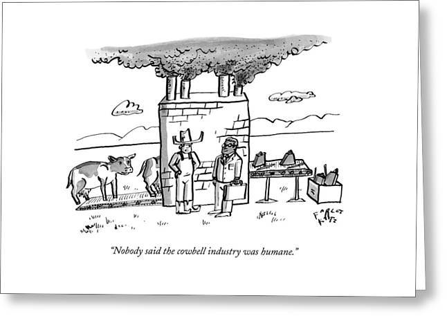 Nobody Said The Cowbell Industry Was Humane Greeting Card