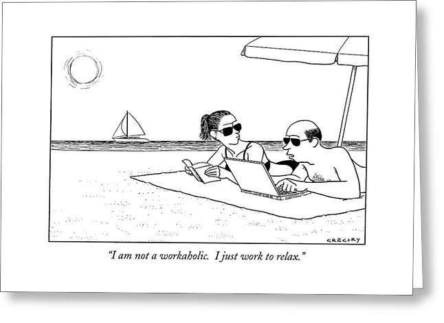 I Am Not A Workaholic.  I Just Work To Relax Greeting Card