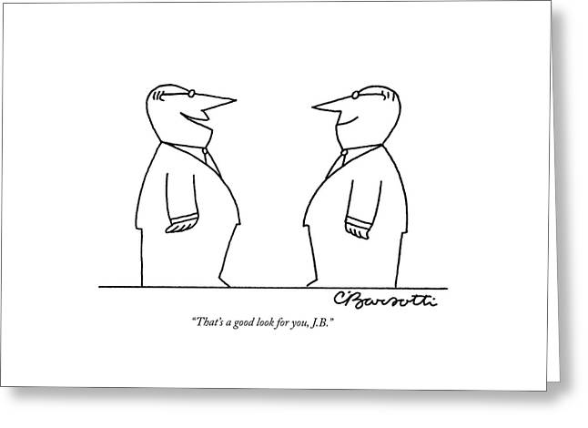 That's A Good Look Greeting Card by Charles Barsotti