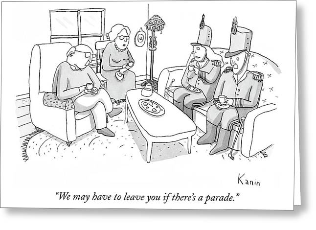 We May Have To Leave You If There's A Parade Greeting Card by Zachary Kanin