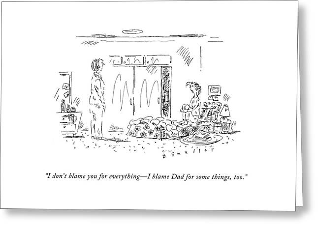 I Don't Blame You For Everything - I Blame Dad Greeting Card