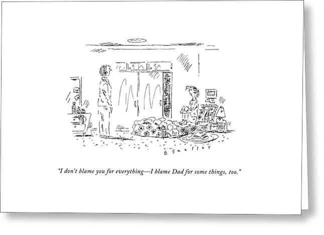 I Don't Blame You For Everything - I Blame Dad Greeting Card by Barbara Smaller