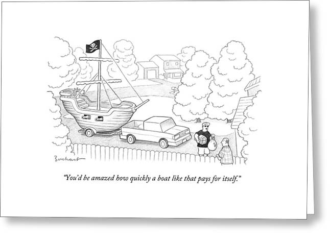 You'd Be Amazed How Quickly A Boat Like That Pays Greeting Card by David Borchart