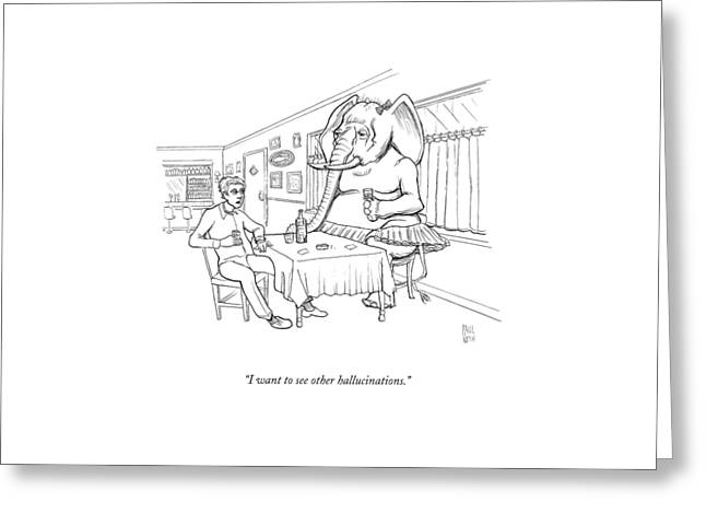 I Want To See Other Hallucinations Greeting Card by Paul Noth