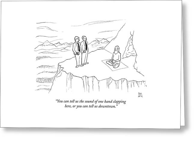 You Can Tell Us The Sound Of One Hand Clapping Greeting Card by Paul Noth