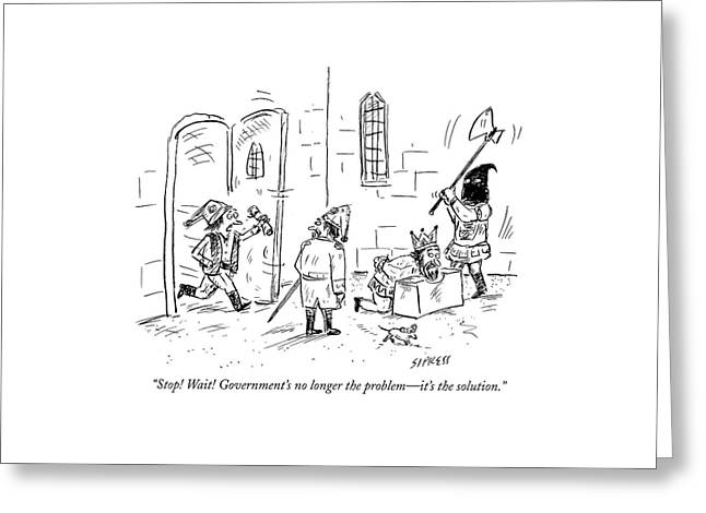 Stop! Wait! Government's No Longer The Problem - Greeting Card by David Sipress