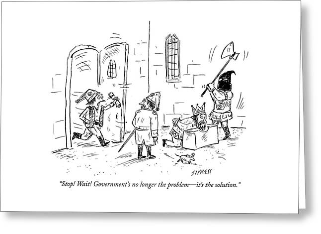 Stop! Wait! Government's No Longer The Problem - Greeting Card