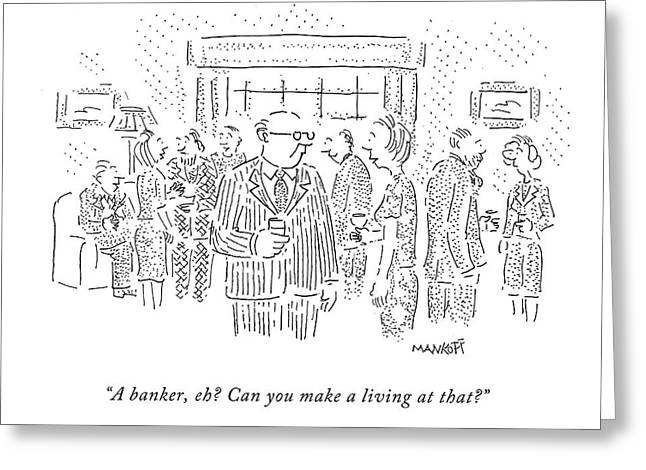 A Banker, Eh? Can You Make A Living At That? Greeting Card