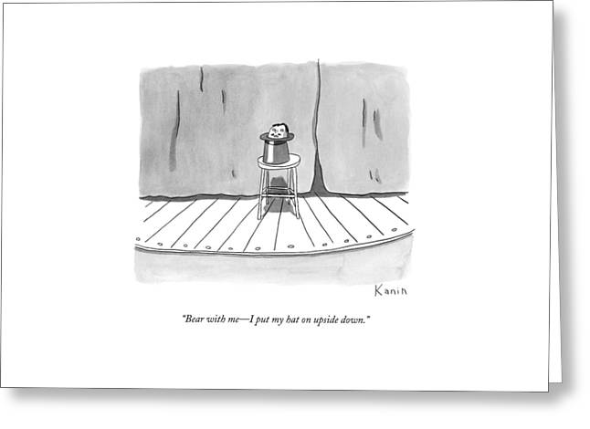 Bear With Me - I Put My Hat On Upside Down Greeting Card by Zachary Kanin
