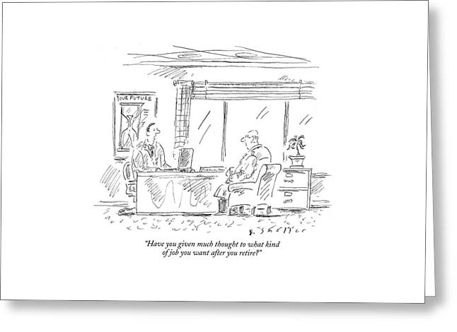 Have You Given Much Thought To What Kind Of Job Greeting Card by Barbara Smaller