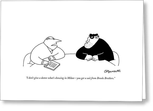 I Don't Give A Damn What's Showing In Milan - Greeting Card by Charles Barsotti
