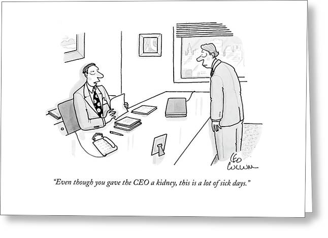 Even Though You Gave The Ceo A Kidney Greeting Card