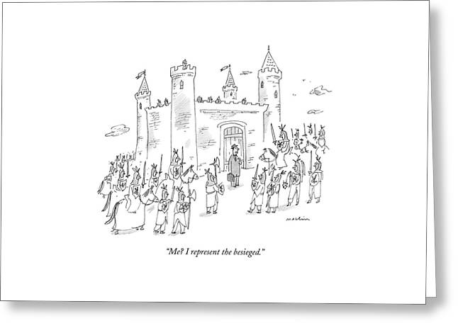 Me? I Represent The Besieged Greeting Card by Michael Maslin