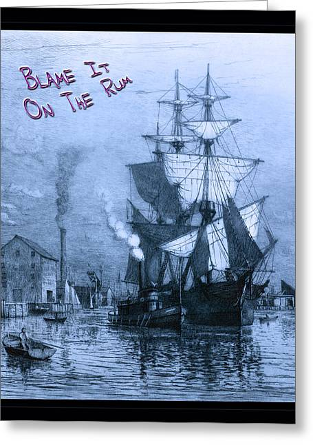 Blame It On The Rum Schooner Greeting Card by John Stephens