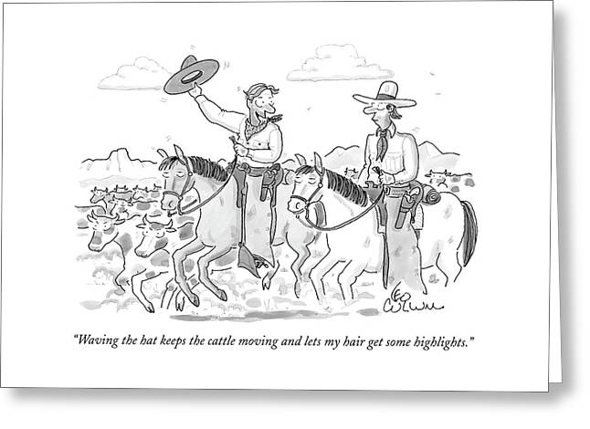 Waving The Hat Keeps The Cattle Moving And Lets Greeting Card