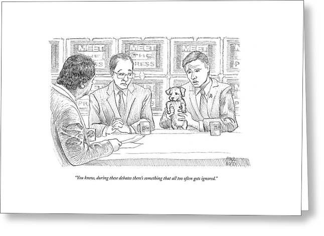 You Know, During These Debates There's Something Greeting Card by Paul Noth