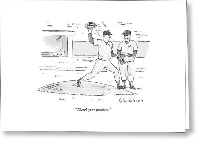 There's Your Problem Greeting Card by Danny Shanahan